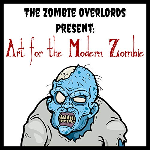 The Zombie Overlords Present: Art for the Modern Zombie (English Edition)