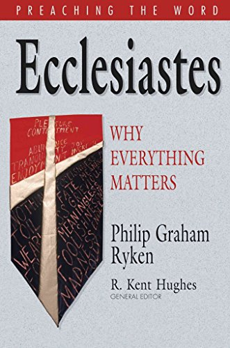 [(Ecclesiastes : Why Everything Matters)] [By (author) Philip Graham Ryken ] published on (April, 2010)