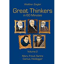 Great Thinkers in 60 Minutes - Volume 2: Marx, Freud, Sartre, Camus, Heidegger