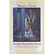 Secrets beyond the Door: The Story of Bluebeard and His Wives by Maria Tatar (2006-10-03)