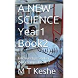 A NEW SCIENCE Year1 Book2: Knowledge Seeker Workshops Book 2 (The Knowledge Seeker Workshops) (English Edition)