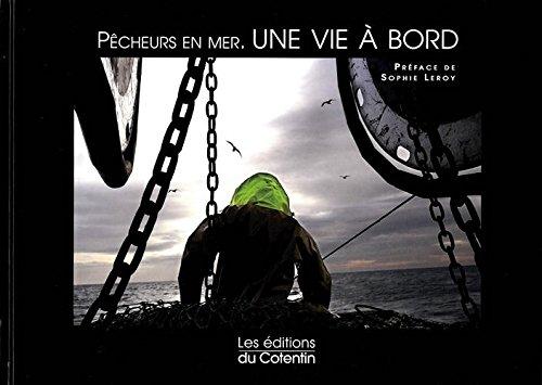 Pêcheurs en mer, une vie à bord
