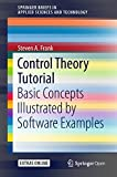 This open access Brief introduces the basic principles of control theory in a concise self-study guide. It complements the classic texts by emphasizing the simple conceptual unity of the subject. A novice can quickly see how and why the different ...