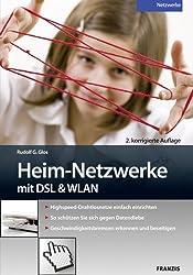 Heim-Netzwerke mit DSL & WLAN: Highspeed-Drahtlosnetze einfach einrichten. So schützen Sie sich gegen Datendiebe. Geschwindigkeitsbremsen erkennen und beseitigen