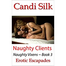 Naughty Clients: Erotic Escapades (Naughty Vixens Collection Book 3)