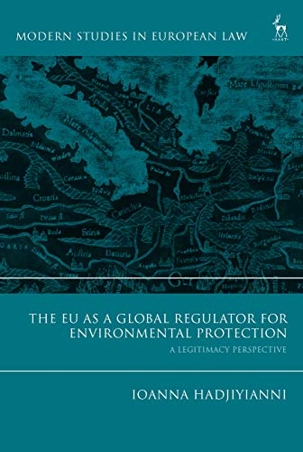 The EU as a Global Regulator for Environmental Protection: A Legitimacy Perspective (Modern Studies in European Law) (English Edition)