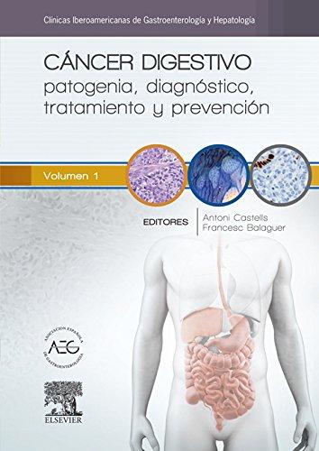 Cáncer digestivo: patogenia, diagnóstico, tratamiento y prevención: Clínicas Iberoamericanas de Gastroenterología y Hepatología vol. 1 por A. Castells Garangou