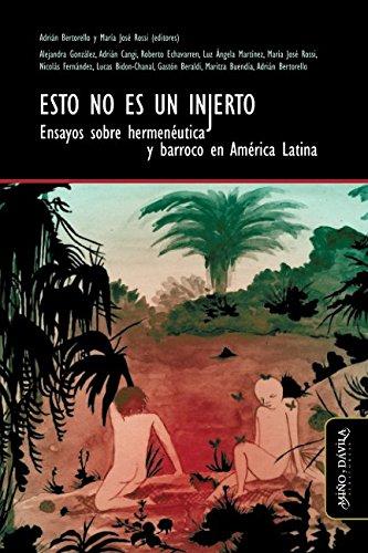 Esto no es un injerto. Ensayos sobre hermenéutica y barroco en América Latina