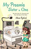 My Preemie Sister is One: The First Year of a Preemie's Life from