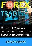 FOREX TRADING ESTRATEGIA GANA ENTRE 2.000 Y 10.000 €,$,£ AL MES: Estrategia NEWS, Trader con Más de 40 Años de Experiencia, Sistema de Trading Diario