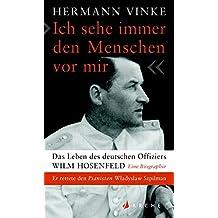 """""""Ich sehe immer den Menschen vor mir"""": Das Leben des deutschen Offiziers Wilm Hosenfeld. Eine Biographie"""