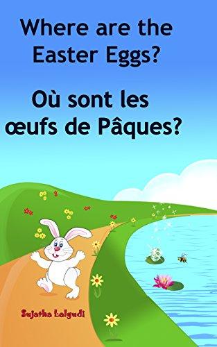 Children's French book: Where are the Easter Eggs. Où sont les œufs de Pâques: (Bilingual Edition) Children's Picture Book English French,Easter book for ... (Bilingual French books for children t. 10)
