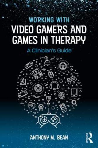 Working with Video Gamers and Games in Therapy: A Clinician's Guide por Anthony M. Bean