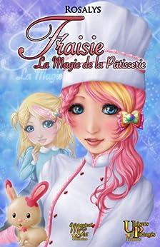 Fraisie, la magie de la patisserie par [Rosalys, -]
