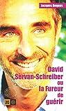 David Servan-Schreiber ou la fureur de guérir (Ceux qui marchent contre le vent)