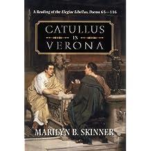 CATULLUS IN VERONA: READING OF ELEGIAC LIBELLUS, POEMS 65-11 by MARILYN B. SKINNER (2003-11-01)