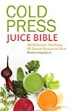 Best Juice Presses - Cold Press Juice Bible: 300 Delicious, Nutritious, All-Natural Review