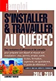 S'installer & Travailler au Québec 2014-2015 10ed...