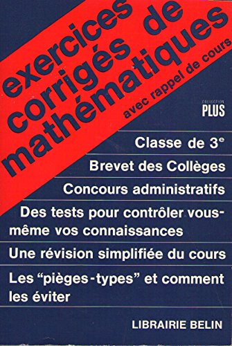 Exercices corrigés de mathématiques, classe de 3e. Brevet des collèges, concours administratifs