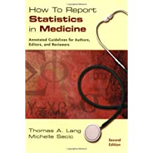 How to Report Statistics in Medicine: Annotated Guidelines for Authors, Editors, and Reviewers (Medical Writing and Communication)