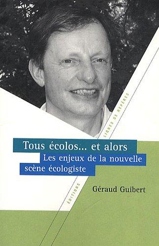 Tous écolos. et alors ? : Les enjeux de la nouvelle scène écologiste par Géraud Guibert