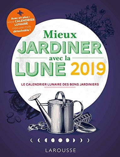 Mieux jardiner avec la lune 2019 par Olivier Lebrun