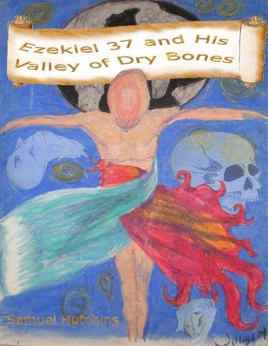 Ezekiel 37 And His Valley Of Dry Bones