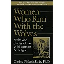 Women Who Run with the Wolves: Myths and Stories of the Wild Woman Archetype by Clarissa Pinkola Estes (1992-05-01)