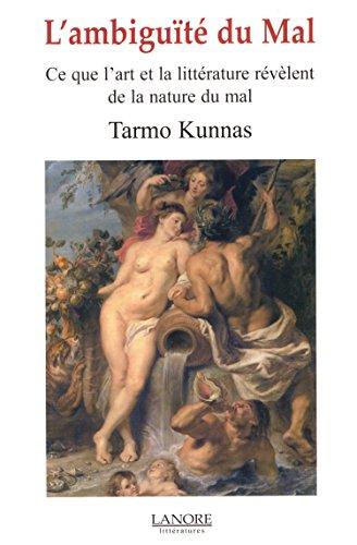 L'ambiguïté du mal : Ce que l'art et la littérature révèlent de la nature du mal par Tarmo Kunnas