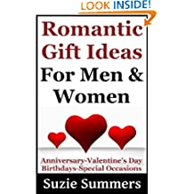 Romantic Gift Ideas For Men and Women-Gift Ideas For Anniversaries, Valentines Day, Christmas, Birthdays and Special Occasions (Gift Ideas & Relationship Advice Books)