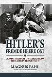 Hitler's Fremde Heere OST: German Military Intelligence on the Eastern Front 1942-45