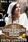 Mail Order Bride: The Miner's Healing Bride: Clean and Wholesome Western Historical Romance (Big Bertha's Mail Order Brides Book 5)