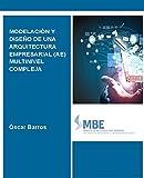 MODELACION Y DISEÑO DE UNA ARQUITECTURA EMPRESARIAL (AE) MULTINIVEL COMPLEJA: El Enfoque de Patrones de Procesos de Negocio (Spanish Edition)