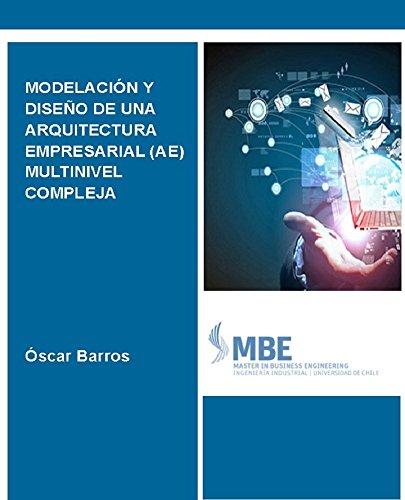 MODELACION Y DISEÑO DE UNA ARQUITECTURA EMPRESARIAL (AE) MULTINIVEL COMPLEJA: El Enfoque de Patrones de Procesos de Negocio por OSCAR BARROS