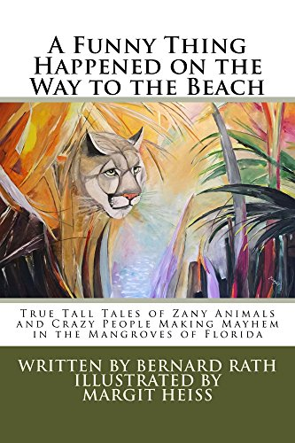 A Funny Thing Happened on the Way to the Beach: True Tall Tales of Zany Animals and Crazy People Making Mayhem in the Mangroves of Florida (English Edition)