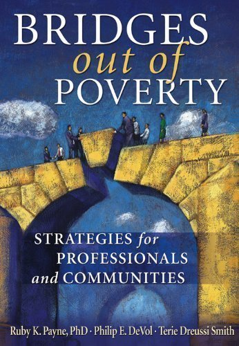 Bridges Out of Poverty Strategies for Professional and Communities Revised Edition by Philip E. DeVol, Ruby K. Payne, Terie Dreussi Smith published by aha! Process, Inc. (2001)