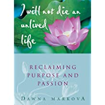 I Will Not Die an Unlived Life: Reclaiming Purpose and Passion by Dawna Markova (2000-10-18)