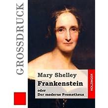 Frankenstein oder Der moderne Prometheus (Großdruck)