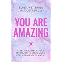 You Are Amazing: A Help-Yourself Guide to Trusting Your Vibes + Reclaiming Your Magic