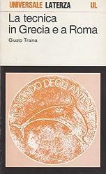 La tecnica in Grecia e a Roma (Il mondo degli antichi)