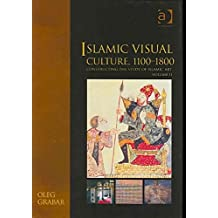 [(Islamic Visual Culture, 1100-1800: Constructing the Study of Islamic Art Volume II : Constructing the Study of Islamic Art)] [By (author) Oleg Grabar] published on (June, 2006)