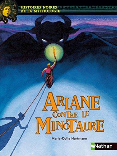 Ariane contre le minotaure - version adaptée aux enfants DYS ou dyslexiques - Dès 11 ans par Marie-Odile Hartmann