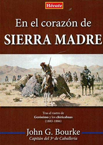 En el corazón de Sierra Madre: Tras el rastro de Gerónimo y los chiricahuas (1883-1886) por John Gregory Bourke
