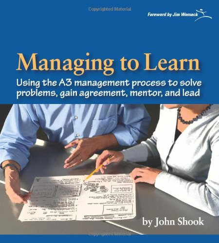 Managing to Learn: 1.1: Using Th A3 Management Process to Solve Problems, Gain Agreement, Mentor, and Lead