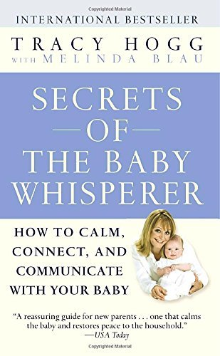 Secrets of the Baby Whisperer: How to Calm, Connect, and Communicate with Your Baby by Tracy Hogg (2005-07-26)