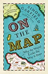 On The Map: Why the world looks the way it does by Simon Garfield (2013-09-05)