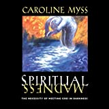 Spiritual Madness: The Necessity of Meeting God in Darkness by Caroline Myss (2002-09-01)