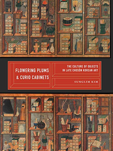 Flowering Plums and Curio Cabinets: The Culture of Objects in Late Chosŏn Korean Art (Korean Studies of the Henry M. Jackson School of International Studies) (English Edition) -