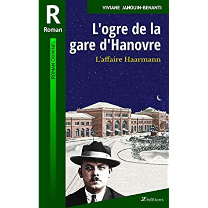 L'ogre de la gare d'Hanovre: L'affaire Haarmann (Romans criminels t. 12)