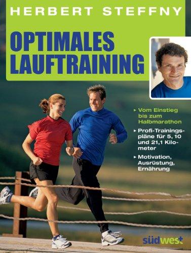 Optimales Lauftraining: Vom Einstieg bis zum Halbmarathon - Bewährte Trainingspläne vom Profi - Motivation, Ausrüstung, Ernährung - Tipps, Technik, Taktik (Lauftraining)